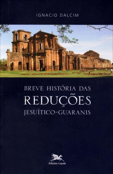 Breve História das Reduções Jesuítico-guaranis