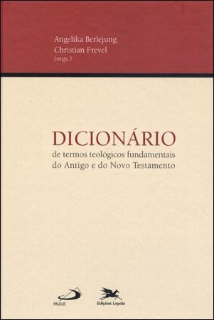 Dicionário de Termos Teológicos Fundamentais do Antigo e do Novo Testamento