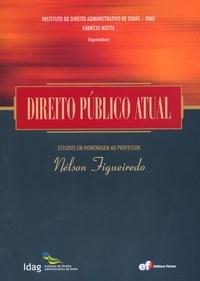 Direito Público Atual - Estudos em Homenagem ao Professor Nélson Figueiredo