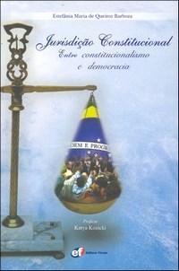 Jurisdição Constitucional - Entre Constitucionalismo e Democracia