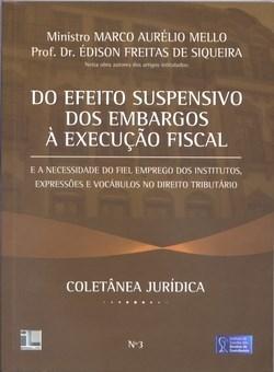 Coletânea Juridica - Vol.3 - do Efeito Suspensivo dos Embargos a Execução Fiscal