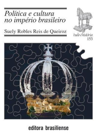 Política e Cultura no Império Brasileiro - Coleção Tudo É História