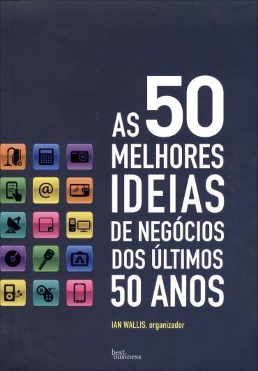 50 Melhores Ideias de Negócios dos Últimos 50 Anos, As