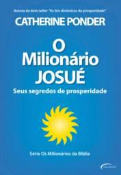 O Milionário Josué: Seus Segredos de Prosperidade! Catherine Ponder