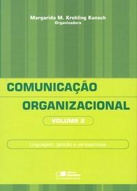 Comunicacao Organizacional, Vol.2 - Linguagem, Gestao e Perspectivas