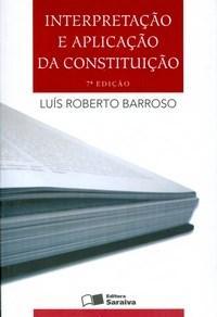 Interpretação e Aplicação da Constituição - Luís Roberto Barroso