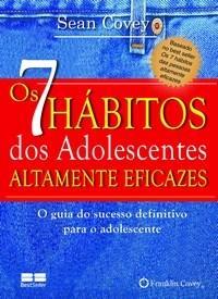 Os 7 Hábitos dos Adolescentes Altamente Eficazes: o Guia do Sucesso Definitivo para o Adolescente