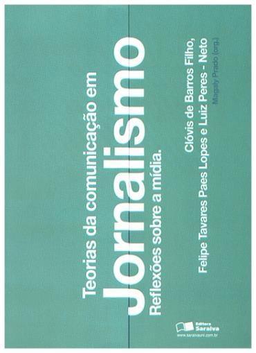 Teorias da Comunicação em Jornalismo: Reflexões Sobre a Mídia - Coleção Introdução ao Jornalismo - Vol. 5