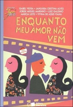 Livro-jabuti-enquanto Meu Amor Não Vem-isabel Vieira,januária Cristina Alves,jorge Miguel Marinho,luiz Galdino,márcia Leite e Vivina De
