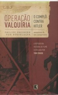 Operação Valquíria: o Complô Contra Hitler - Memórias de um Conspirador