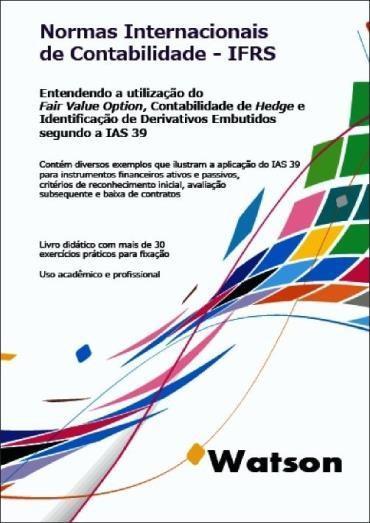 Ifrs - Entendendo a Utilização do Fair Value Option, Contabilidade de Hedge e Identificação de Derivativos