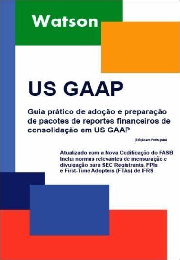 Us Gaap - Guia Prático de Adoção e Preparação de Pacotes de Reportes Financeiros de Consolidação em Us Gaap