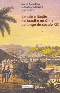 Estado e Nacao no Brasil e no Chile ao Longo do Seculo Xix