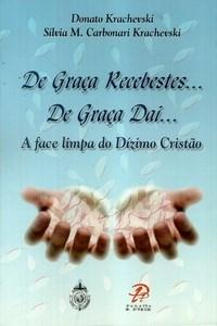 De Graça Recebestes... de Graça Dai... a Face Limpa do Dízimo Cristão