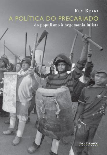 Política do Precariado, A: do Populismo a Hegemonia Lulista