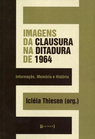 Imagens da Clausura na Ditadura de 1964: Informação, Memória e História