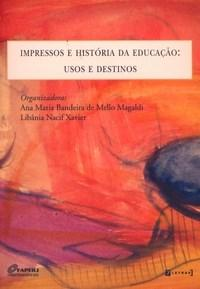 Impressos e Historia da Educacao: Usos e Destinos