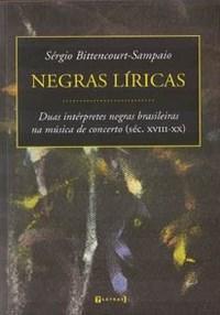 Negras Liricas - Duas Interpretes Negras Brasileiras na Musica de Concerto