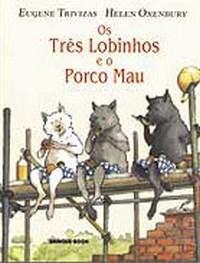 Tres Lobinhos e o Porco Mau,os