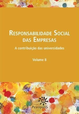 Responsabilidade Social das Empresas: a Contribuição das Universidades - Vol. 8
