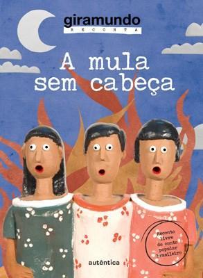 Mula Sem Cabeça -série Giramundo Reconta, A