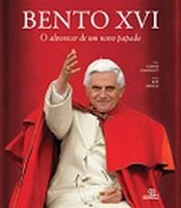 Bento Xvi - o Alvorecer de um Novo Papado