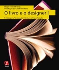 Livro e o Designer I, o - Embalagem, Navegacao, Estrutura e Especificacao