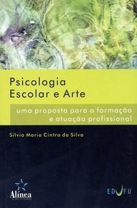 Psicologia Escolar e Arte: uma Proposta para a Formação e Atuação Profissional