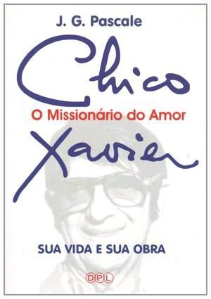 Chico Xavier: o Missionário do Amor