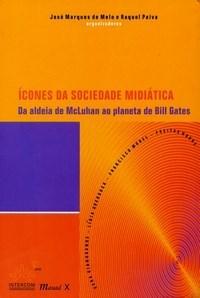 Icones da Sociedade Midiatica - da Aldeia de Mcluhan ao Planeta de Bill Gat
