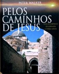 Pelos Caminhos de Jesus: Guia Ecumenico de Jornada a Terra Santa