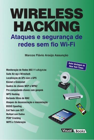 Wireless Hacking: Ataque e Segurança de Redes Sem Fio Wi-fi