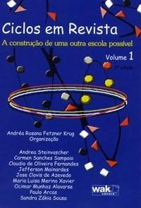 Ciclos em Revista: a Construção de uma Outra Escola Possível - Vol.1