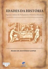 Idades da Histórias: Figuras e Ideias do Pensamento Histórico Moderno