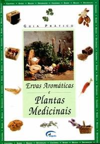 Guia Pratico das Ervas Aromaticas e Plantas Medicinais