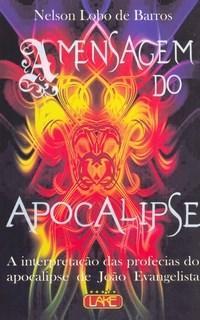 A Mensagem do Apocalipse: a Interpretação das Profecias do Apocalipse de João Evangelista