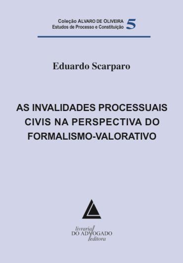 Invalidades Processuais Civis na Perspectiva do Formalismo-valorativo, As