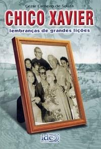 Chico Xavier - Lembrancas de Grandes Licoes