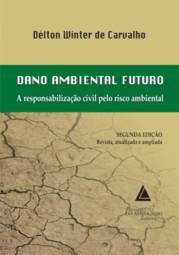 Dano Ambiental Futuro: a Responsabilização Civil pelo Risco Ambiental