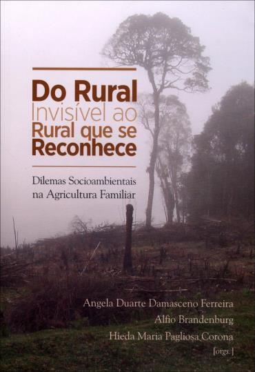Rural Invisível ao Rural Que Se Reconhece, do - Dilemas Socioambientais na Agricultura Familiar