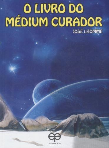 O Livro do Médium Curador - José Lhomme