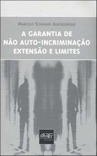 Garantia de Não Auto Incriminação Extensão e Limites