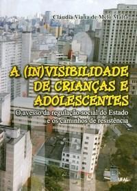 Invisibilidade de Crianças e Adolescentes, A: o Avesso da Regulaçao Social do Estado