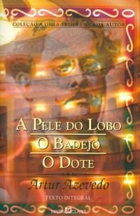 Pele do Lobo, a / Badeijo, o / Dote, o - Col. a Obra-prima de Cada Autor
