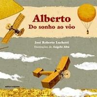 Alberto: do Sonho ao Voo - José Roberto Luchetti