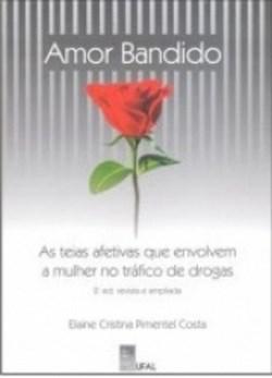 Amor Bandido: as Teias Afetivas Que Envolvem a Mulher no Tráfico de Drogas