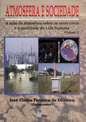 Atmosfera e Sociedade - Vol.1 - a Ação da Atmosfera Sobre os Seres Vivos e a Qualidade de Vida Humana