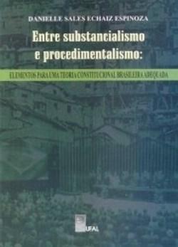 Entre Substancialismo e Procedimentalismo - Elementos para uma Teoria Constitucional Brasileira Adequada