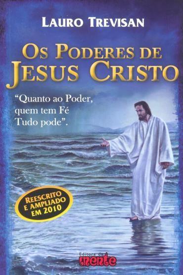 Os Poderes de Jesus Cristo: Quanto ao Poder, Quem Tem Fé Tudo Pode