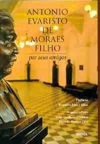 Antonio Evaristo de Moraes Filho por Seus Amigos